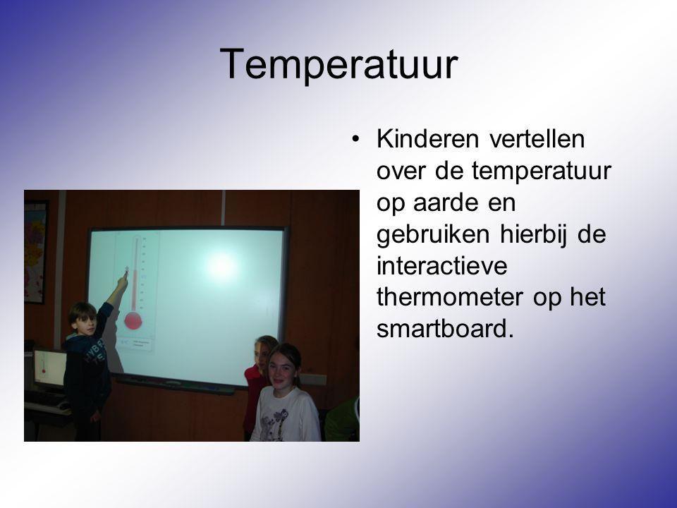 Temperatuur Kinderen vertellen over de temperatuur op aarde en gebruiken hierbij de interactieve thermometer op het smartboard.