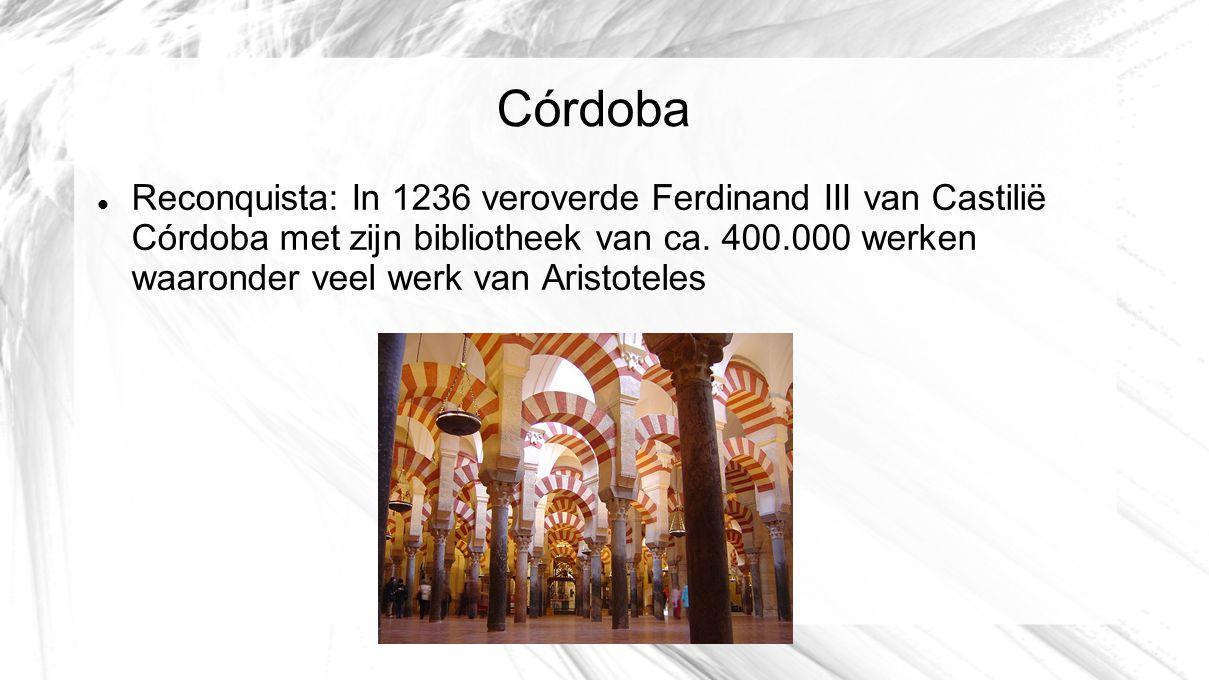 Córdoba Reconquista: In 1236 veroverde Ferdinand III van Castilië Córdoba met zijn bibliotheek van ca. 400.000 werken waaronder veel werk van Aristote