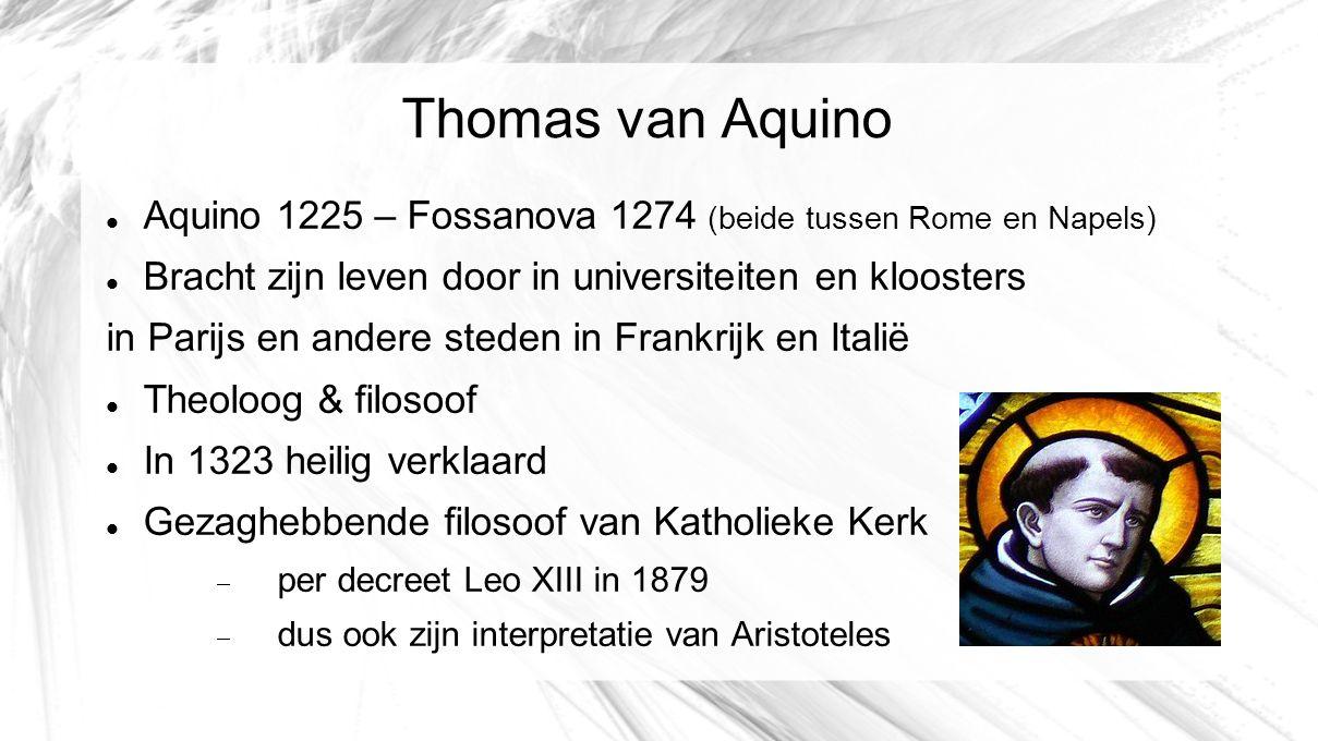 Thomas van Aquino Aquino 1225 – Fossanova 1274 (beide tussen Rome en Napels) Bracht zijn leven door in universiteiten en kloosters in Parijs en andere