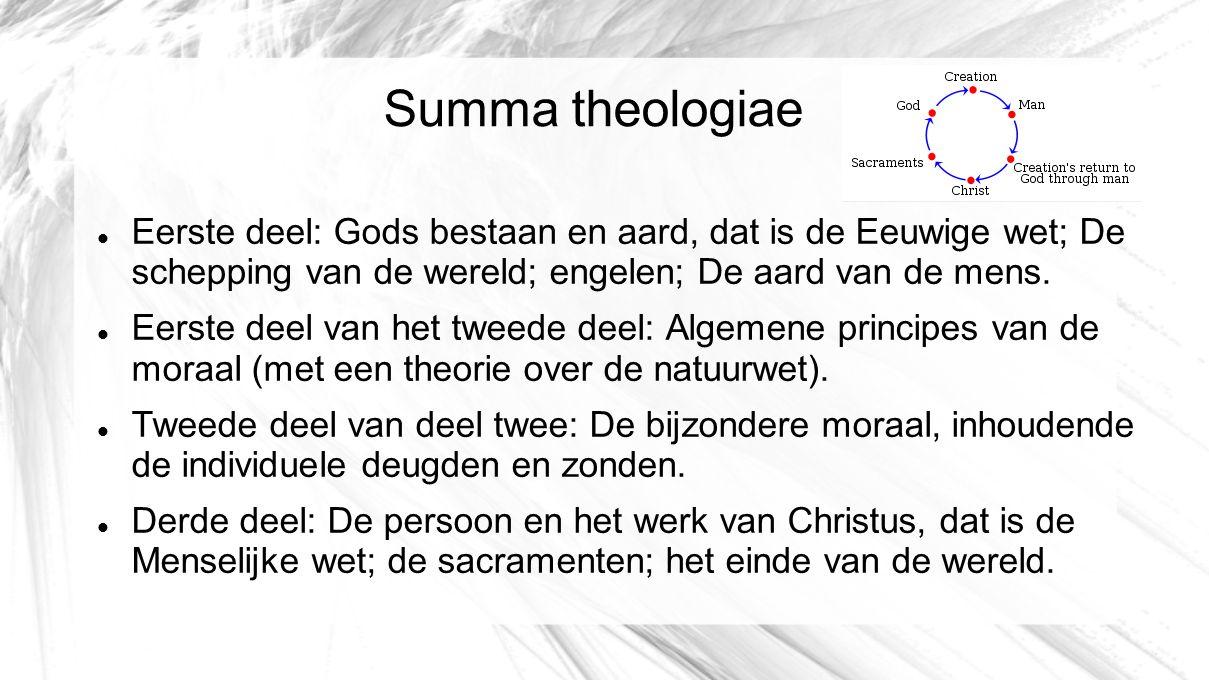 Summa theologiae Eerste deel: Gods bestaan en aard, dat is de Eeuwige wet; De schepping van de wereld; engelen; De aard van de mens. Eerste deel van h