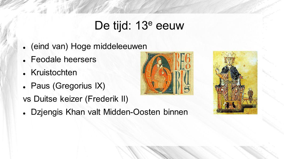 De tijd: 13 e eeuw (eind van) Hoge middeleeuwen Feodale heersers Kruistochten Paus (Gregorius IX) vs Duitse keizer (Frederik II) Dzjengis Khan valt Mi