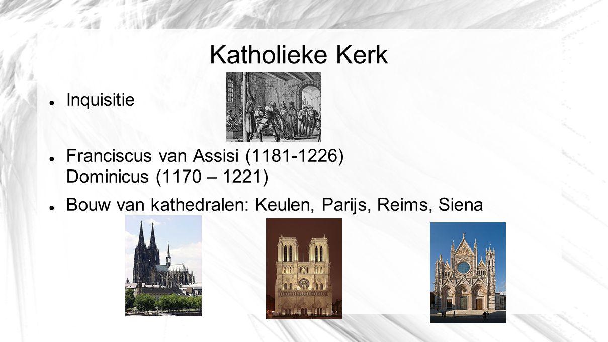 Katholieke Kerk Inquisitie Franciscus van Assisi (1181-1226) Dominicus (1170 – 1221) Bouw van kathedralen: Keulen, Parijs, Reims, Siena