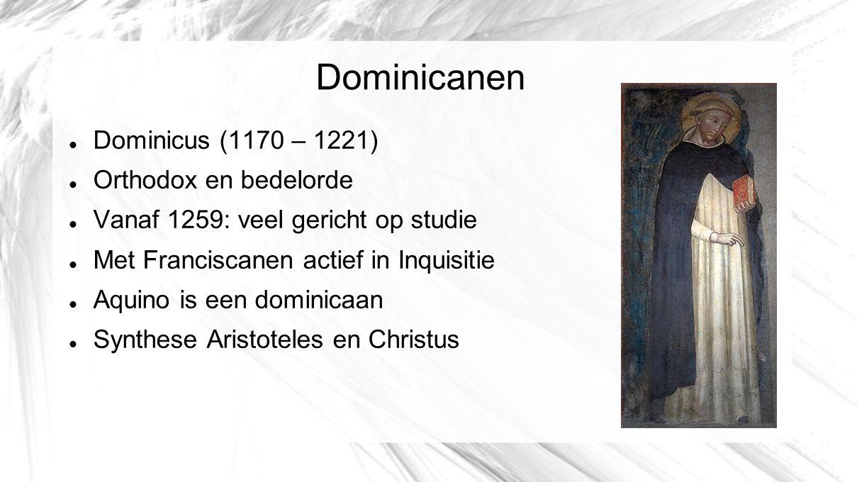 Dominicanen Dominicus (1170 – 1221) Orthodox en bedelorde Vanaf 1259: veel gericht op studie Met Franciscanen actief in Inquisitie Aquino is een domin