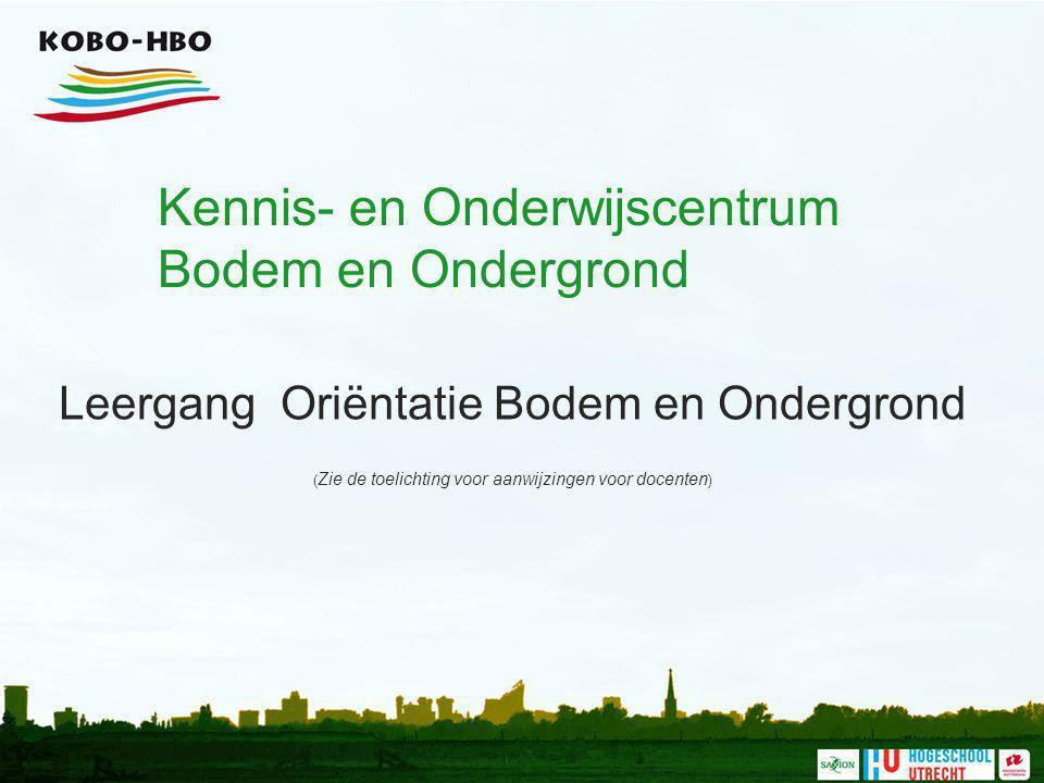 Kennis- en Onderwijscentrum Bodem en Ondergrond Leergang Oriëntatie Bodem en Ondergrond ( Zie de toelichting voor aanwijzingen voor docenten )