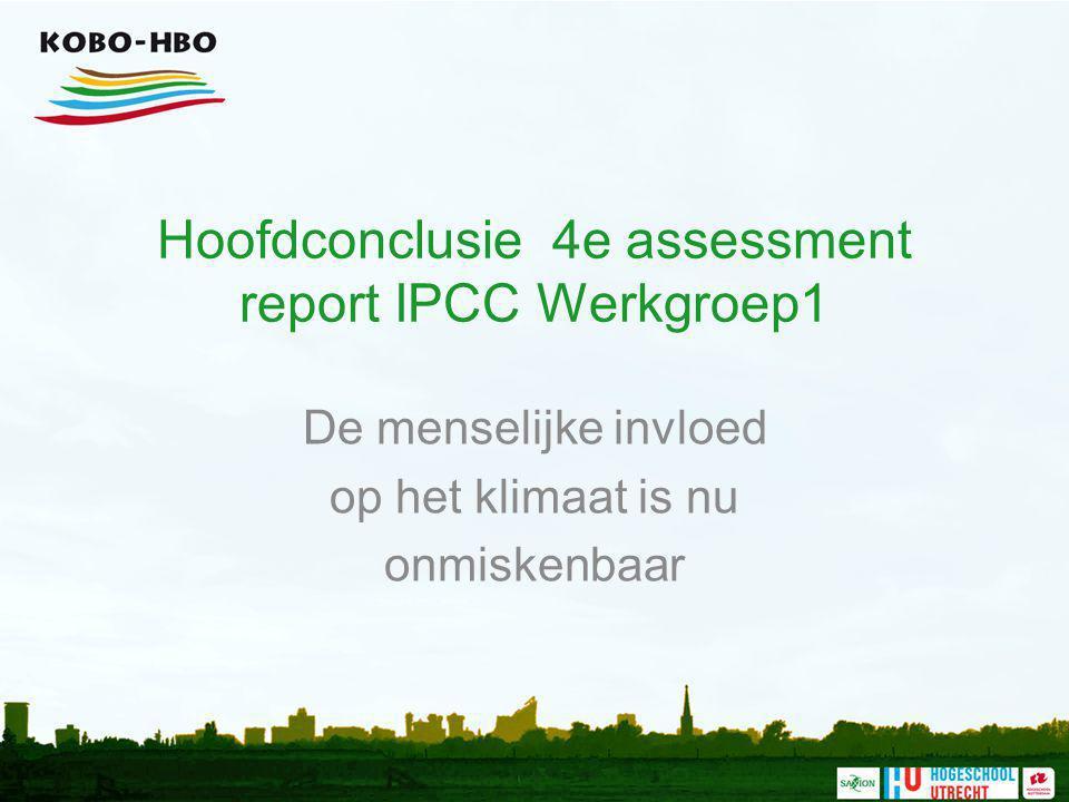Hoofdconclusie 4e assessment report IPCC Werkgroep1 De menselijke invloed op het klimaat is nu onmiskenbaar