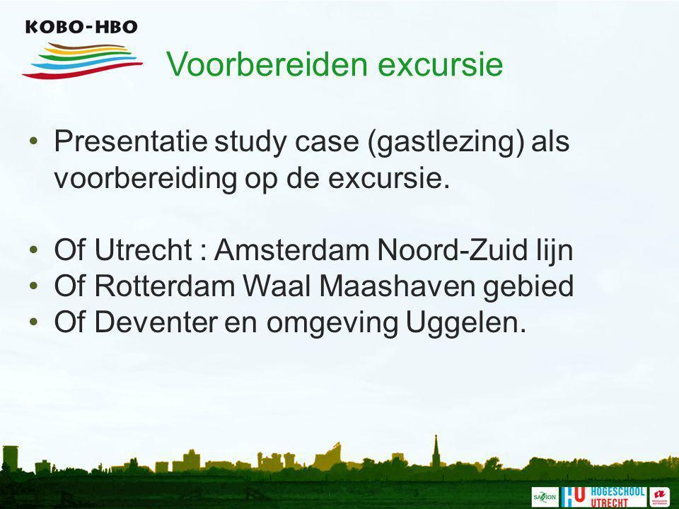 Voorbereiden excursie Presentatie study case (gastlezing) als voorbereiding op de excursie. Of Utrecht : Amsterdam Noord-Zuid lijn Of Rotterdam Waal M
