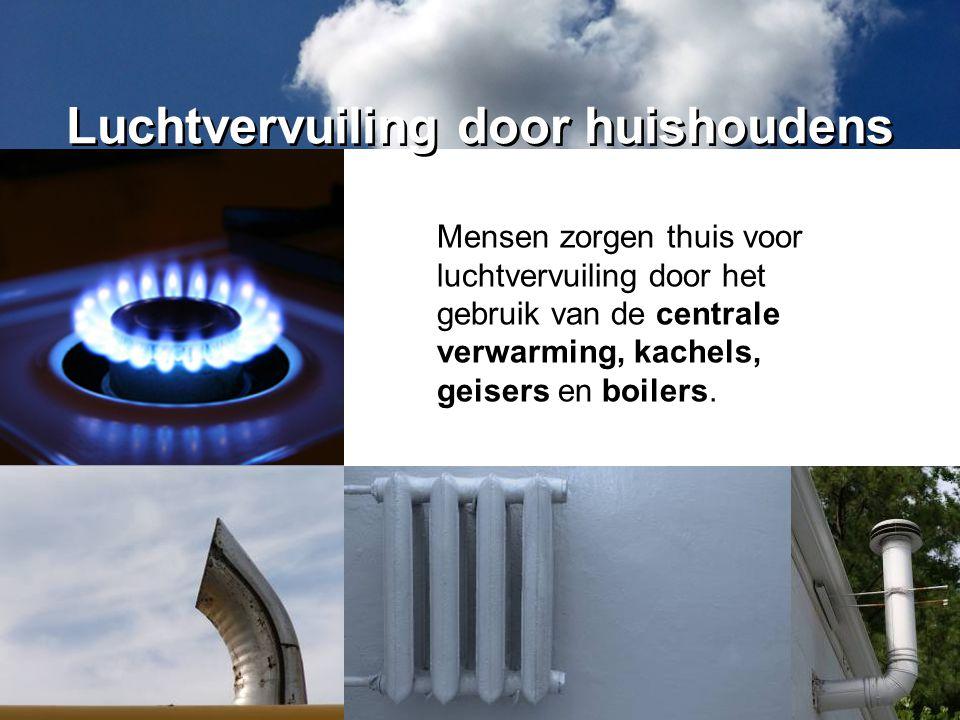 Mensen zorgen thuis voor luchtvervuiling door het gebruik van de centrale verwarming, kachels, geisers en boilers. Luchtvervuiling door huishoudens