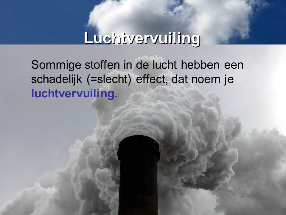 De gezondheid van mens en dier De omgeving waarin dieren leven Het klimaat op aarde Gebouwen en standbeelden Luchtvervuiling Luchtvervuiling heeft een slecht effect op: