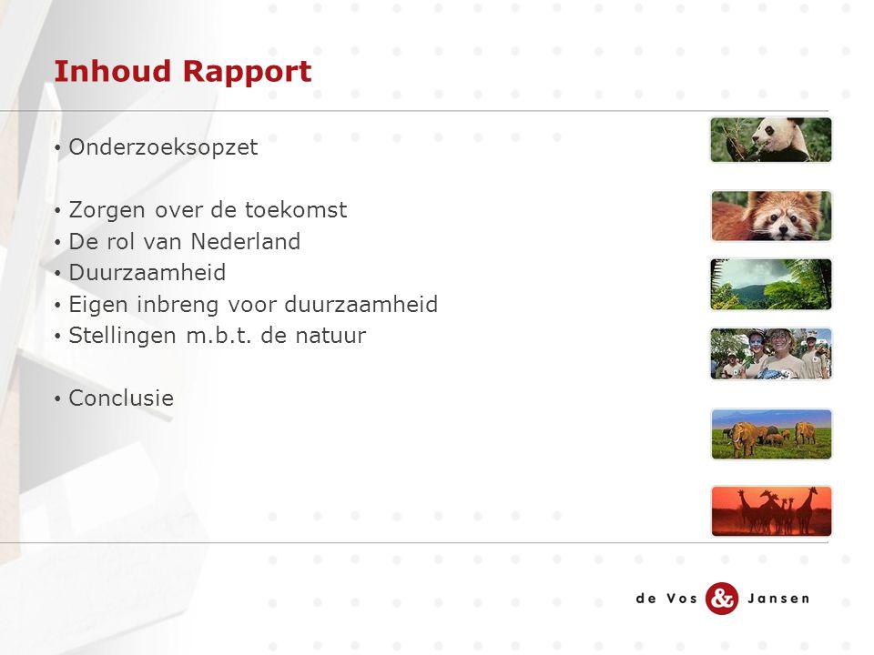 Inhoud Rapport Onderzoeksopzet Zorgen over de toekomst De rol van Nederland Duurzaamheid Eigen inbreng voor duurzaamheid Stellingen m.b.t.