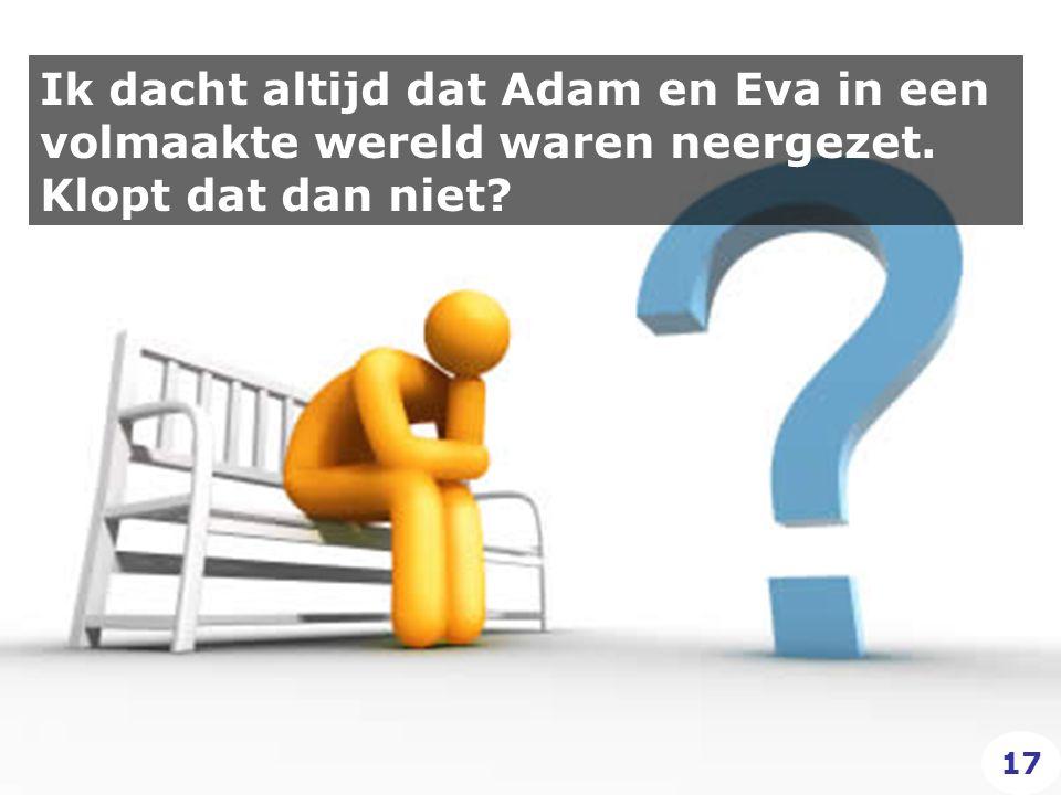 Ik dacht altijd dat Adam en Eva in een volmaakte wereld waren neergezet. Klopt dat dan niet 17