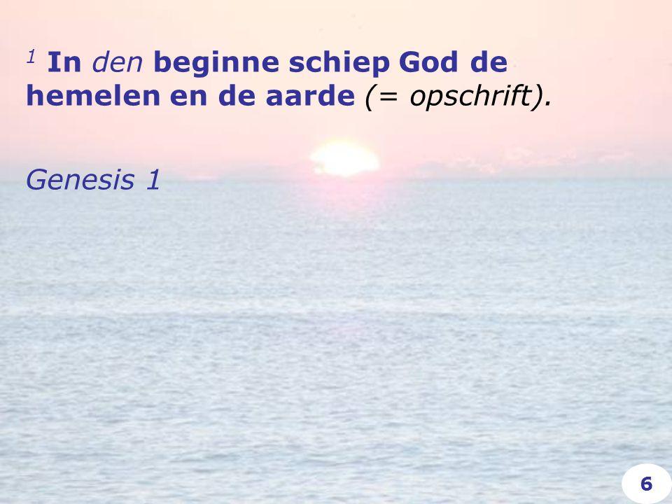 1 In den beginne schiep God de hemelen en de aarde (= opschrift). Genesis 1 6