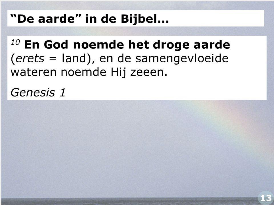 """10 En God noemde het droge aarde (erets = land), en de samengevloeide wateren noemde Hij zeeen. Genesis 1 """"De aarde"""" in de Bijbel… 13"""