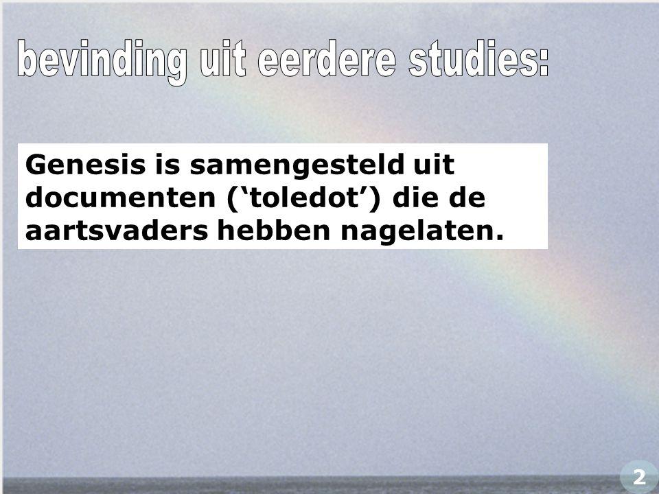 Genesis is samengesteld uit documenten ('toledot') die de aartsvaders hebben nagelaten. 2