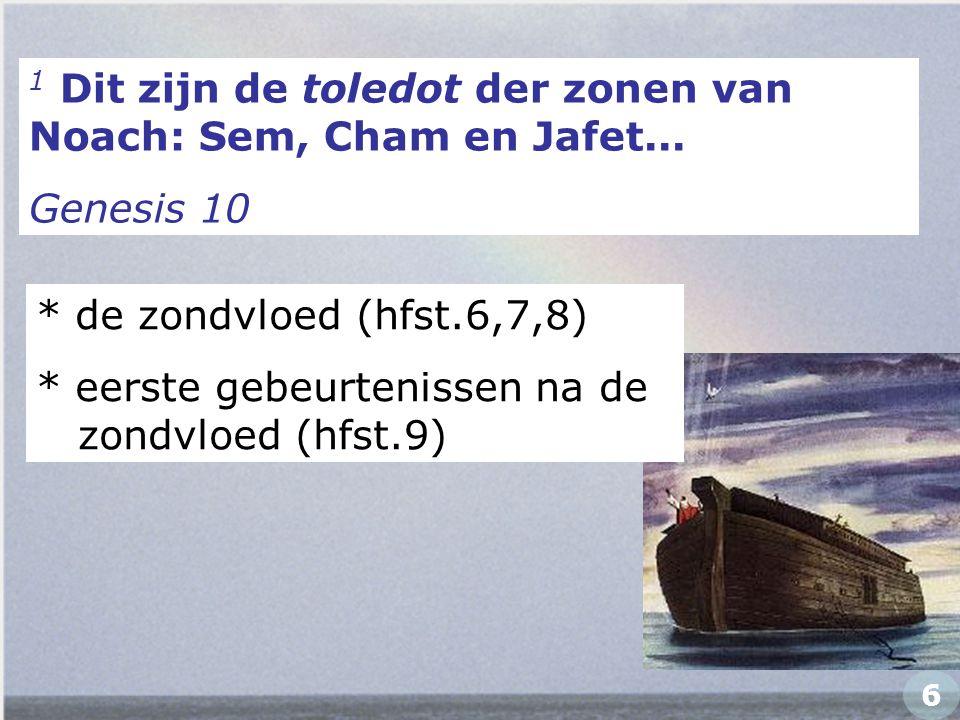 5 … met zeven anderen bewaard heeft, toen Hij de zondvloed over de wereld der goddelozen bracht… 2Petrus 2 heel de mensheid stamt af van deze acht mensen 27