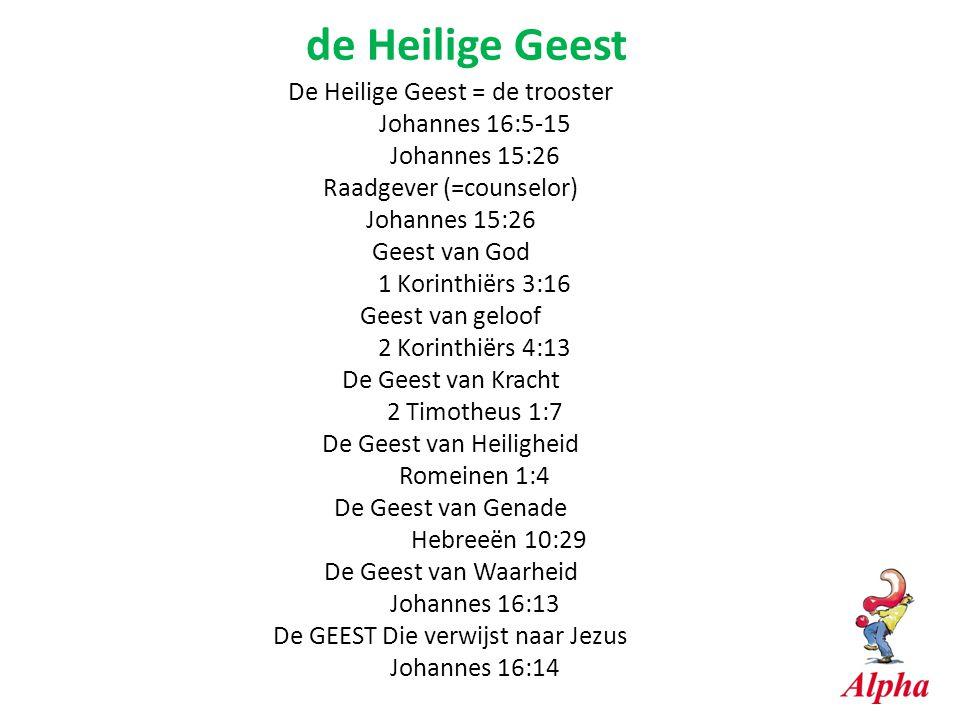 de Heilige Geest De Heilige Geest = de trooster Johannes 16:5-15 Johannes 15:26 Raadgever (=counselor) Johannes 15:26 Geest van God 1 Korinthiërs 3:16