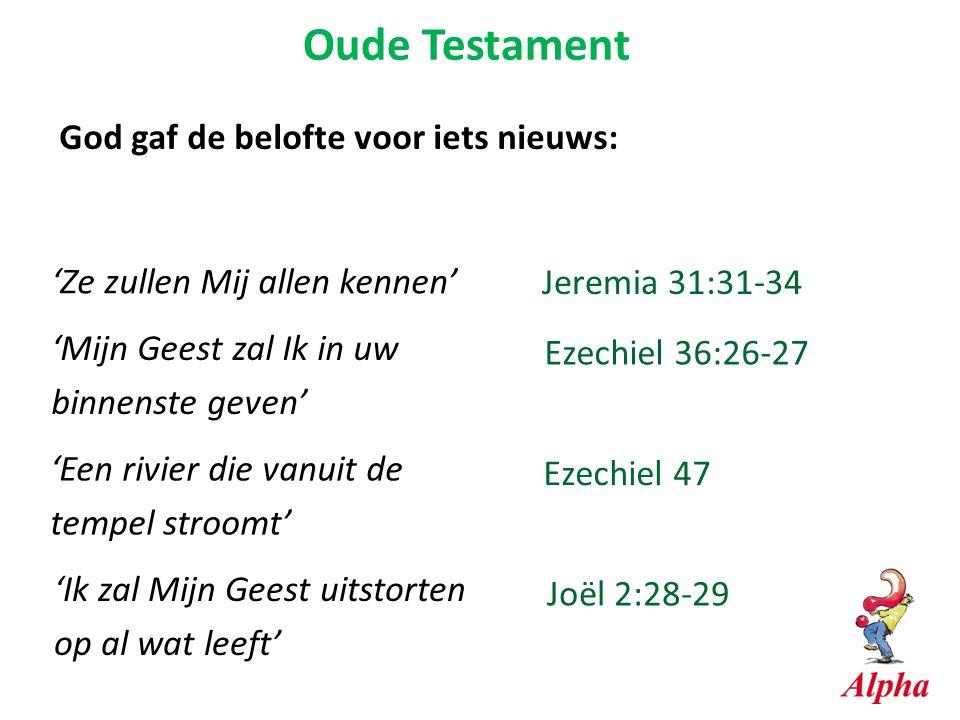 Oude Testament God gaf de belofte voor iets nieuws: Jeremia 31:31-34 'Ze zullen Mij allen kennen' 'Mijn Geest zal Ik in uw binnenste geven' Ezechiel 3