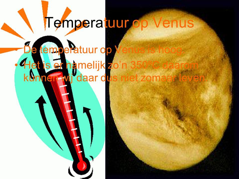 Temperatuur op Venus De temperatuur op Venus is hoog.