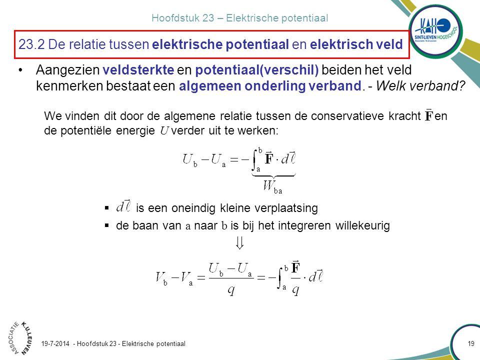 Hoofdstuk 23 – Elektrische potentiaal 19-7-2014 - Hoofdstuk 23 - Elektrische potentiaal 20 23.2 De relatie tussen elektrische potentiaal en elektrisch veld Welk verband bestaat er tussen de potentiaal en het veld van een ladingsverdeling.