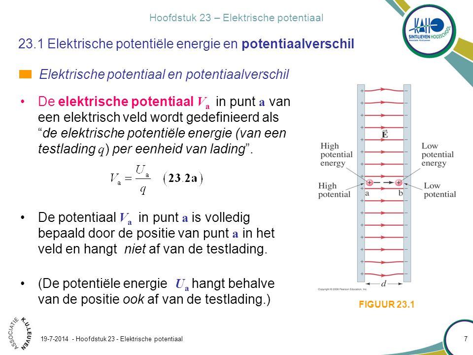 Hoofdstuk 23 – Elektrische potentiaal 19-7-2014 - Hoofdstuk 23 - Elektrische potentiaal 8 23.1 Elektrische potentiële energie en potentiaalverschil Elektrische potentiaal en potentiaalverschil De potentiaal is een kenmerk van het veld.