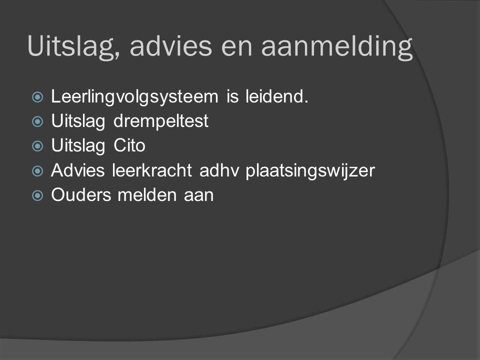 Uitslag, advies en aanmelding  Leerlingvolgsysteem is leidend.