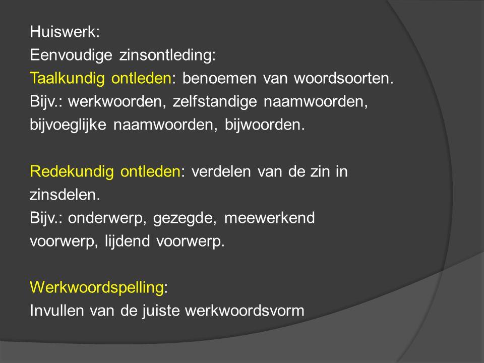 Huiswerk: Eenvoudige zinsontleding: Taalkundig ontleden: benoemen van woordsoorten.