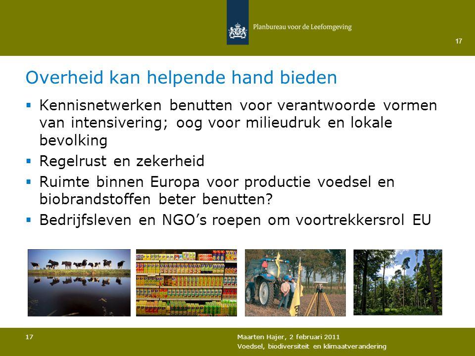 Maarten Hajer, 2 februari 2011 Voedsel, biodiversiteit en klimaatverandering 17 Overheid kan helpende hand bieden  Kennisnetwerken benutten voor vera