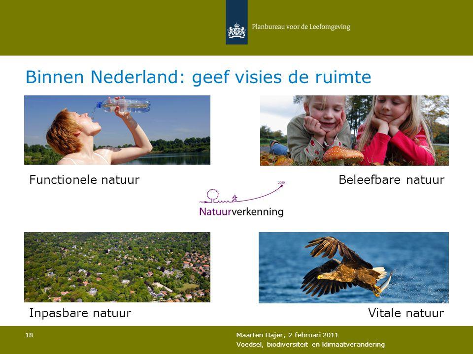 Maarten Hajer, 2 februari 2011 Voedsel, biodiversiteit en klimaatverandering 18 Binnen Nederland: geef visies de ruimte Functionele natuur Inpasbare n