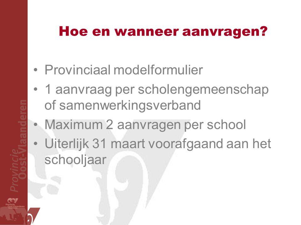 Hoe en wanneer aanvragen? Provinciaal modelformulier 1 aanvraag per scholengemeenschap of samenwerkingsverband Maximum 2 aanvragen per school Uiterlij