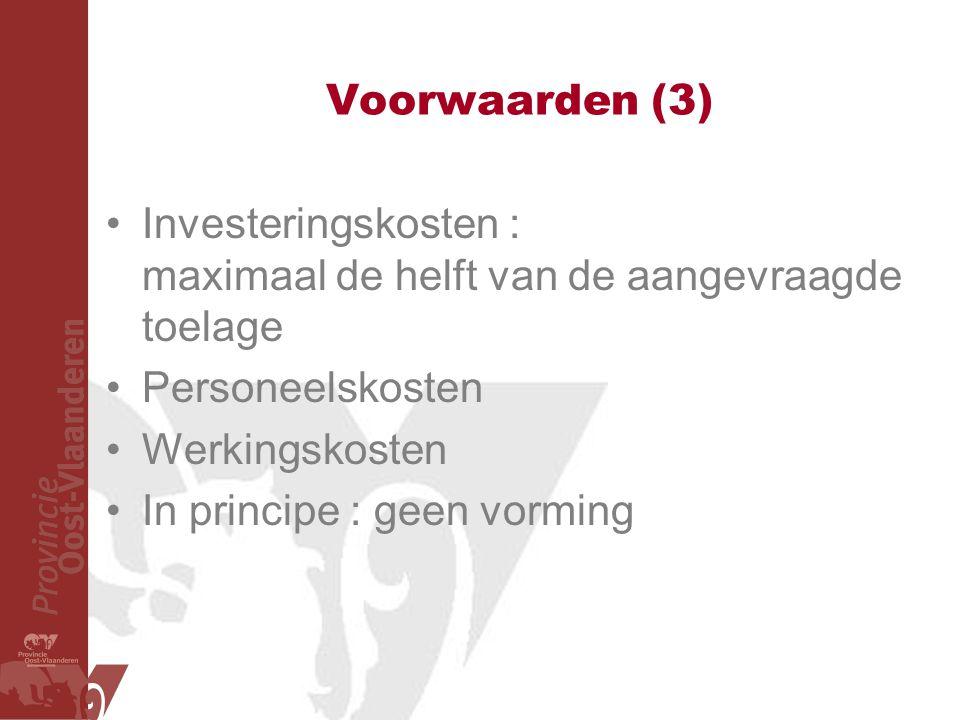 Voorwaarden (3) Investeringskosten : maximaal de helft van de aangevraagde toelage Personeelskosten Werkingskosten In principe : geen vorming