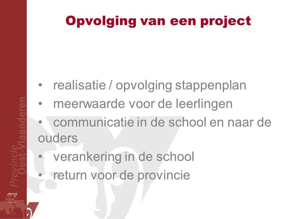 Opvolging van een project realisatie / opvolging stappenplan meerwaarde voor de leerlingen communicatie in de school en naar de ouders verankering in de school return voor de provincie