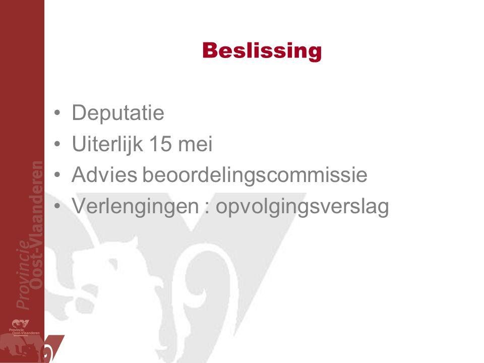 Beslissing Deputatie Uiterlijk 15 mei Advies beoordelingscommissie Verlengingen : opvolgingsverslag