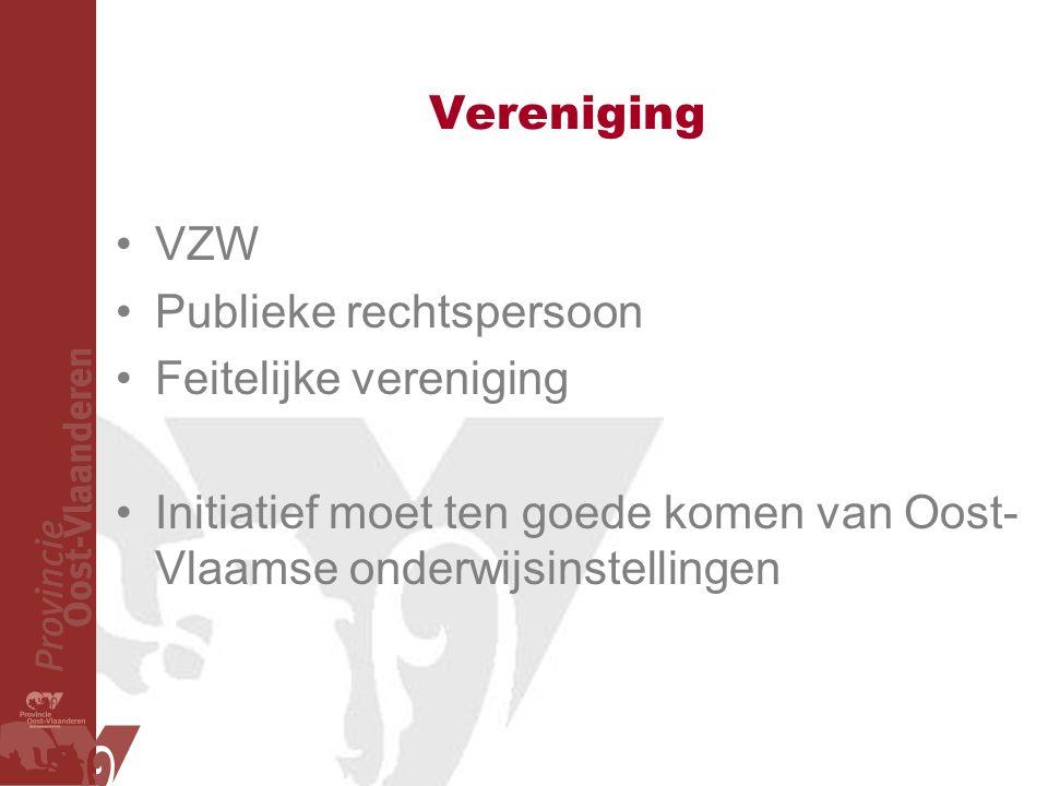 Vereniging VZW Publieke rechtspersoon Feitelijke vereniging Initiatief moet ten goede komen van Oost- Vlaamse onderwijsinstellingen