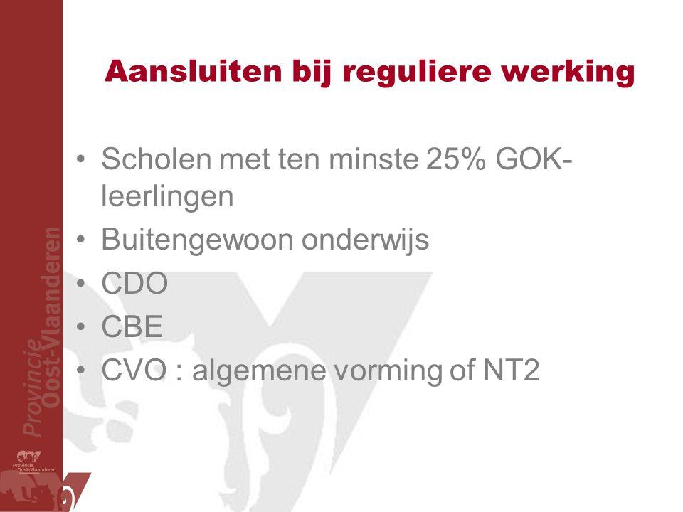 Aansluiten bij reguliere werking Scholen met ten minste 25% GOK- leerlingen Buitengewoon onderwijs CDO CBE CVO : algemene vorming of NT2