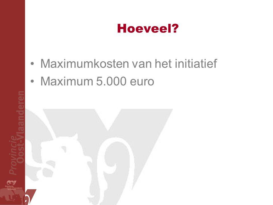 Hoeveel? Maximumkosten van het initiatief Maximum 5.000 euro