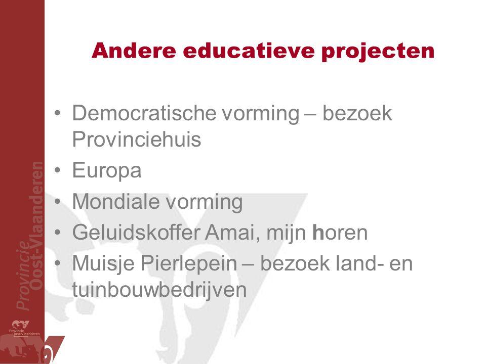 Andere educatieve projecten Democratische vorming – bezoek Provinciehuis Europa Mondiale vorming Geluidskoffer Amai, mijn horen Muisje Pierlepein – bezoek land- en tuinbouwbedrijven