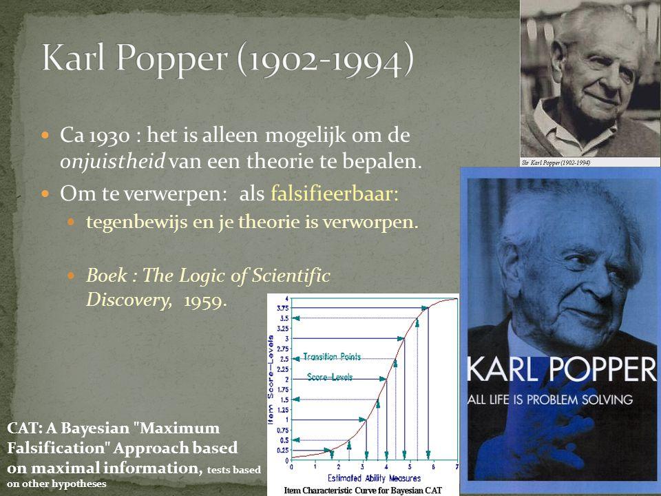 Ca 1930 : het is alleen mogelijk om de onjuistheid van een theorie te bepalen. Om te verwerpen: als falsifieerbaar: tegenbewijs en je theorie is verwo