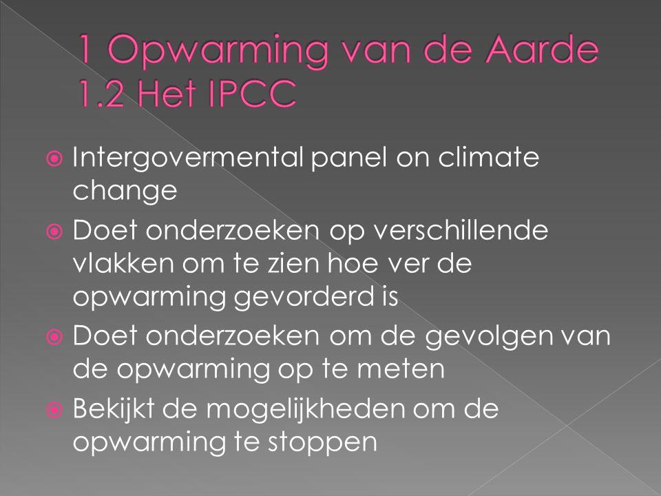  Intergovermental panel on climate change  Doet onderzoeken op verschillende vlakken om te zien hoe ver de opwarming gevorderd is  Doet onderzoeken
