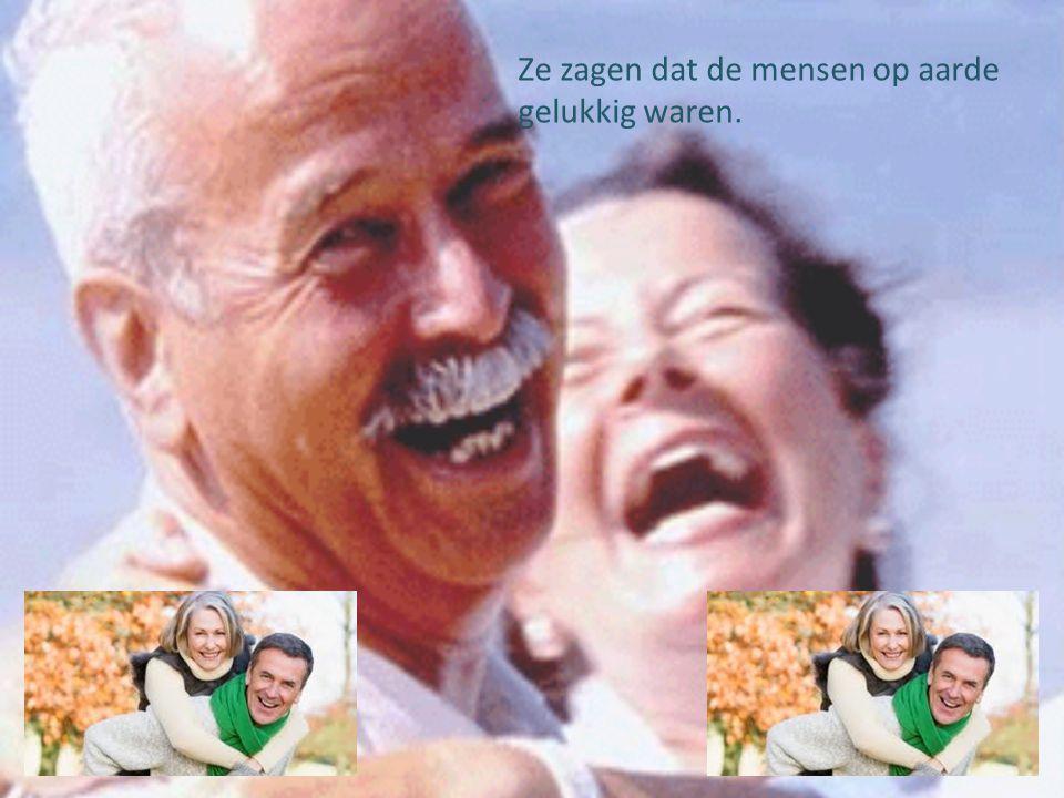 Ze zagen dat de mensen op aarde gelukkig waren.