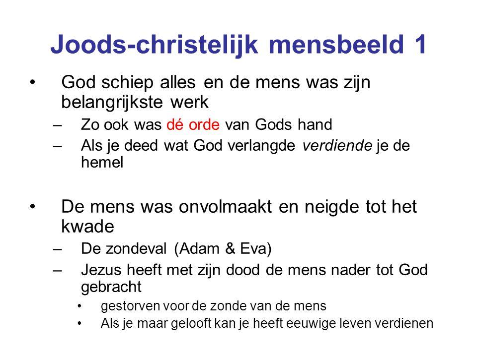 Joods-christelijk mensbeeld 1 God schiep alles en de mens was zijn belangrijkste werk –Zo ook was dé orde van Gods hand –Als je deed wat God verlangde