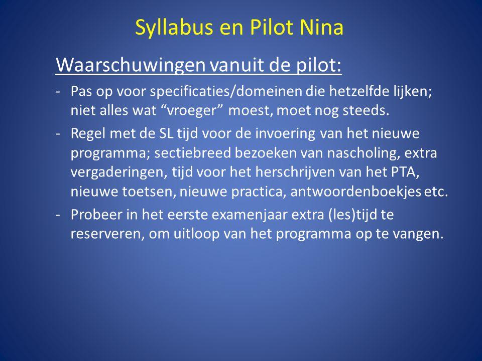 Syllabus en pilot Nina Samenvatting: De nieuwe syllabus beschrijft op een duidelijke manier een nieuw examenprogramma dat uitdagend en spannend is.