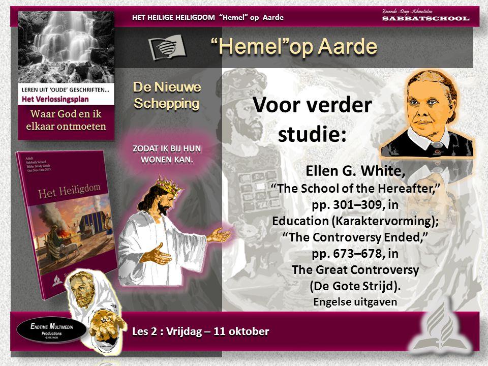 Voor verder studie: Voor verder studie: Ellen G. White, The School of the Hereafter, pp.