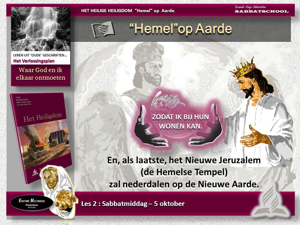 En, als laatste, het Nieuwe Jeruzalem (de Hemelse Tempel) zal nederdalen op de Nieuwe Aarde.
