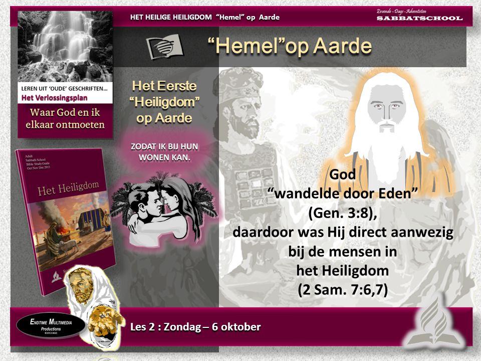 Het Eerste Heiligdom op Aarde Het Eerste Heiligdom op Aarde God wandelde door Eden (Gen.