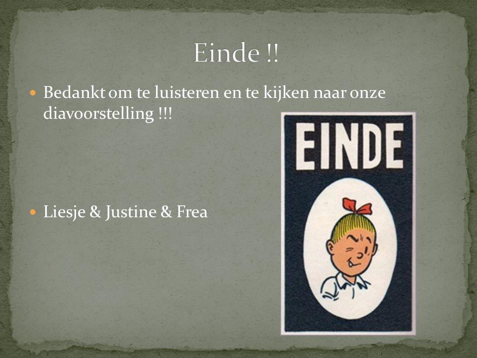 Bedankt om te luisteren en te kijken naar onze diavoorstelling !!! Liesje & Justine & Frea