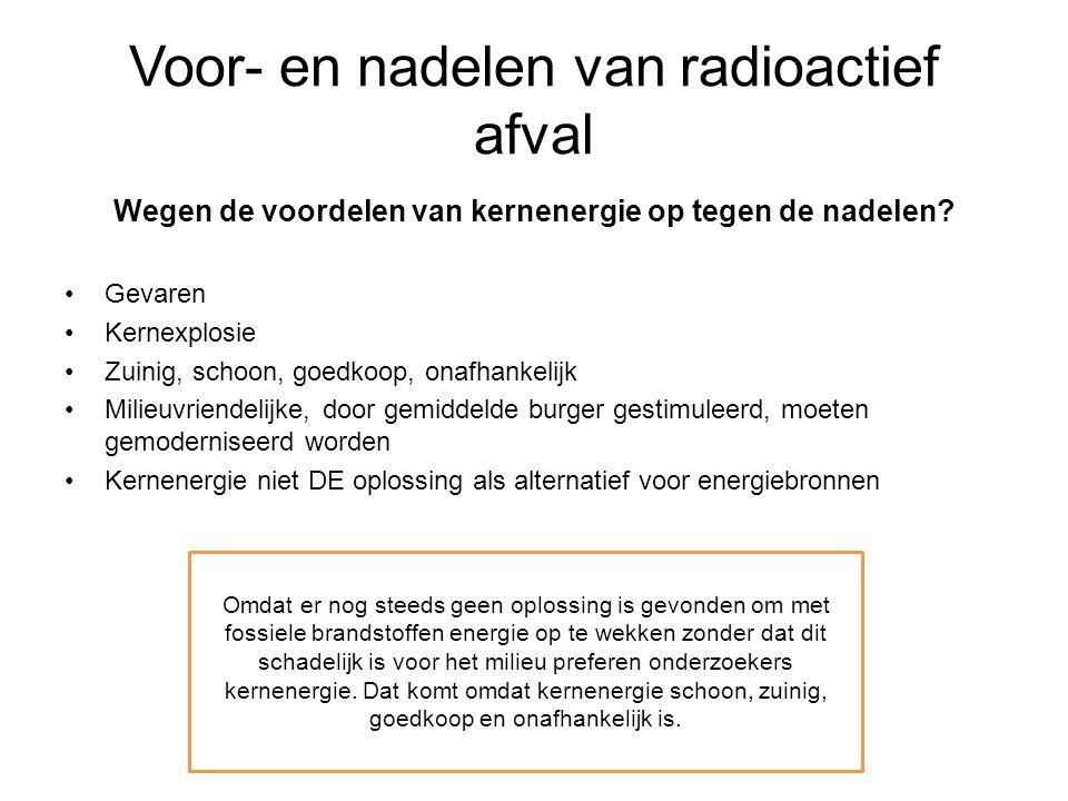 Voor- en nadelen van radioactief afval Wegen de voordelen van kernenergie op tegen de nadelen? Gevaren Kernexplosie Zuinig, schoon, goedkoop, onafhank