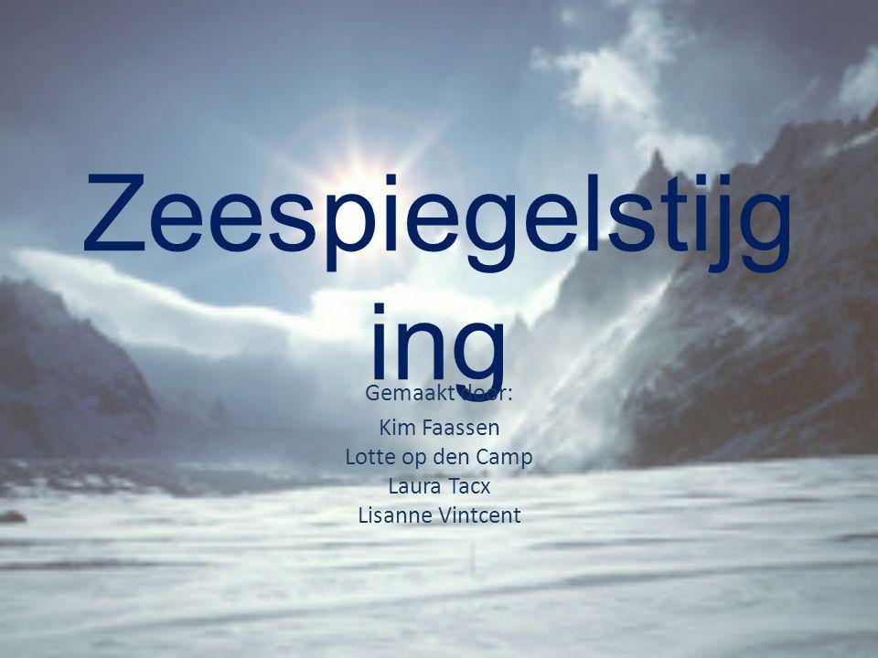 Zeespiegelstijg ing Gemaakt door: Kim Faassen Lotte op den Camp Laura Tacx Lisanne Vintcent