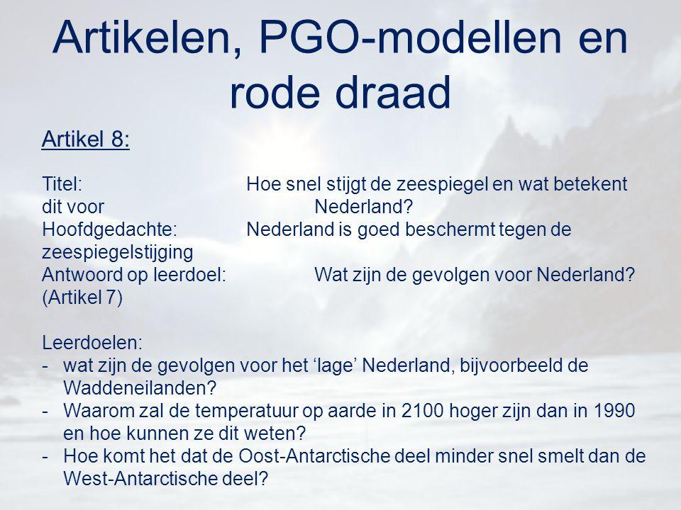 Artikelen, PGO-modellen en rode draad Artikel 8: Titel:Hoe snel stijgt de zeespiegel en wat betekent dit voor Nederland? Hoofdgedachte:Nederland is go