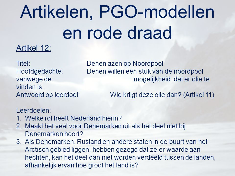Artikelen, PGO-modellen en rode draad Artikel 12: Titel:Denen azen op Noordpool Hoofdgedachte:Denen willen een stuk van de noordpool vanwege de mogeli