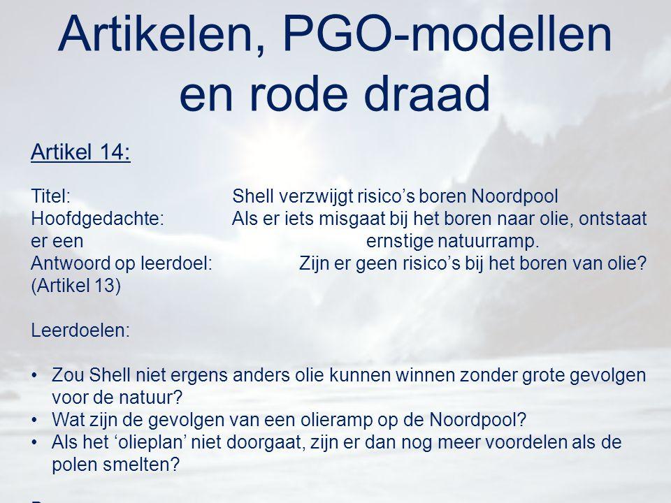 Artikelen, PGO-modellen en rode draad Artikel 14: Titel:Shell verzwijgt risico's boren Noordpool Hoofdgedachte:Als er iets misgaat bij het boren naar