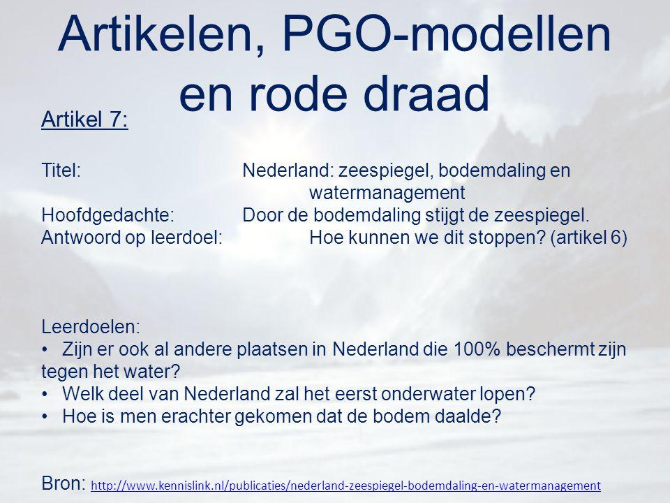 Artikelen, PGO-modellen en rode draad Artikel 7: Titel:Nederland: zeespiegel, bodemdaling en watermanagement Hoofdgedachte:Door de bodemdaling stijgt